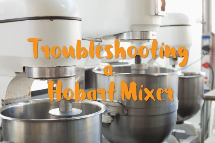 Troubleshooting a Hobart Mixer | Stratton Sales